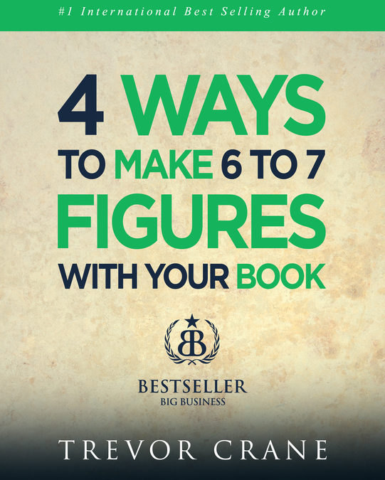 4 Ways To Make 6-7 Figures With Your Book