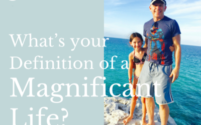 What's a magnificent life?