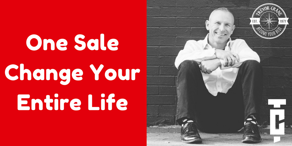 One Sale Can Change Your Entire Life