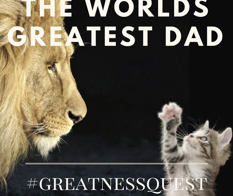 Becoming the World's Greatest Dad