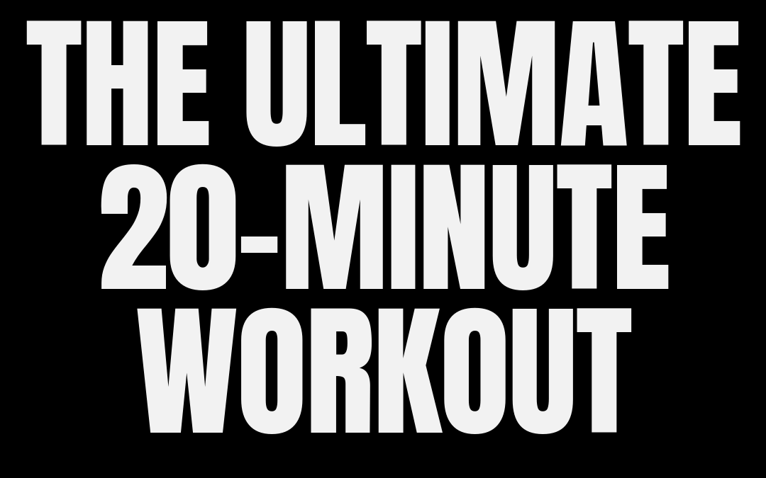 #169: THE ULTIMATE 20-MINUTE WORKOUT