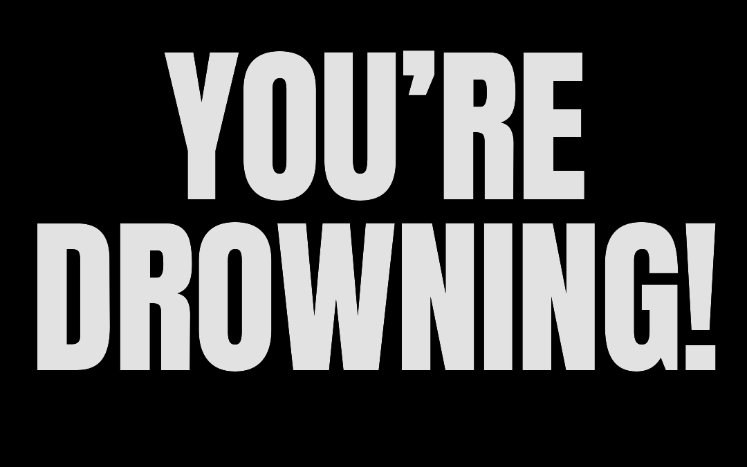 #171: YOU'RE DROWNING!