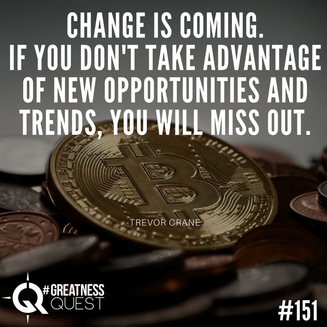 Change is coming. If you don't take advantage of new opportunities and trends, you will  miss out.