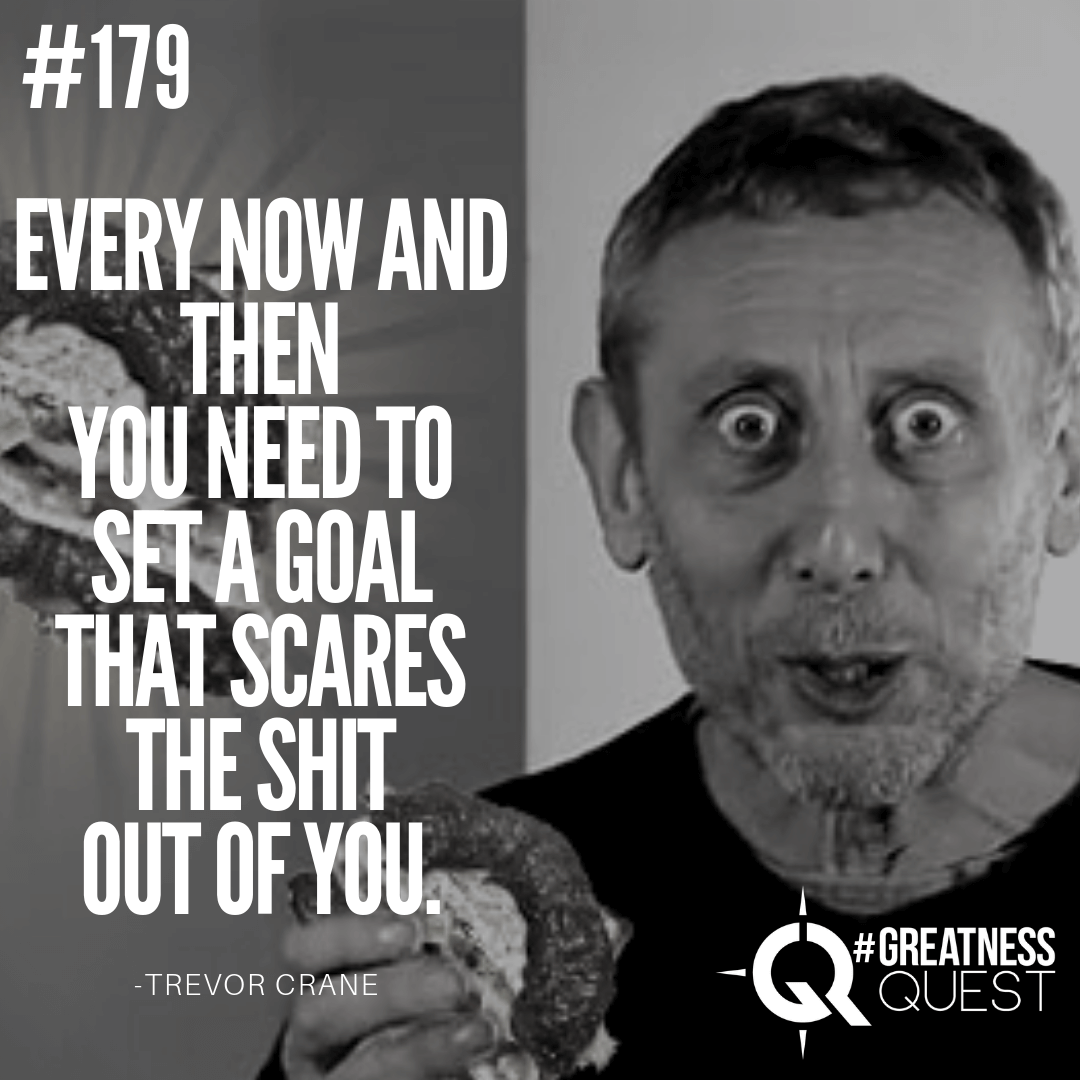 Every now and then you need to set a goal that scares the shit out of you.