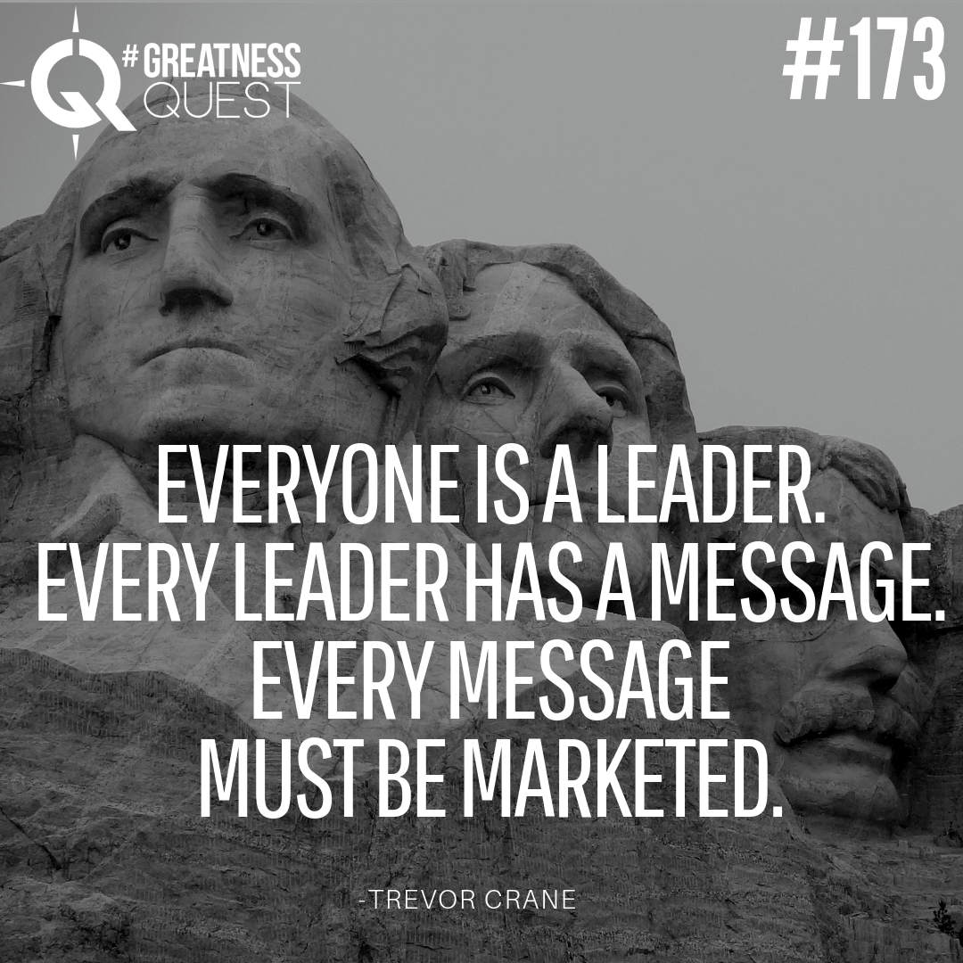 Everyone is a leader. Every leader has a message. Every message  must be marketed​.