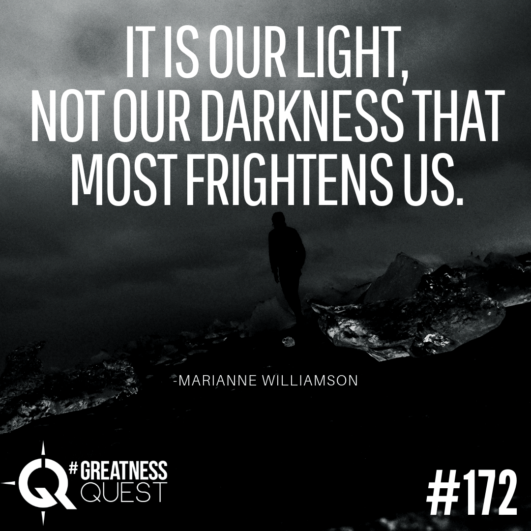 It is our light, not our darkness that most frightens us.