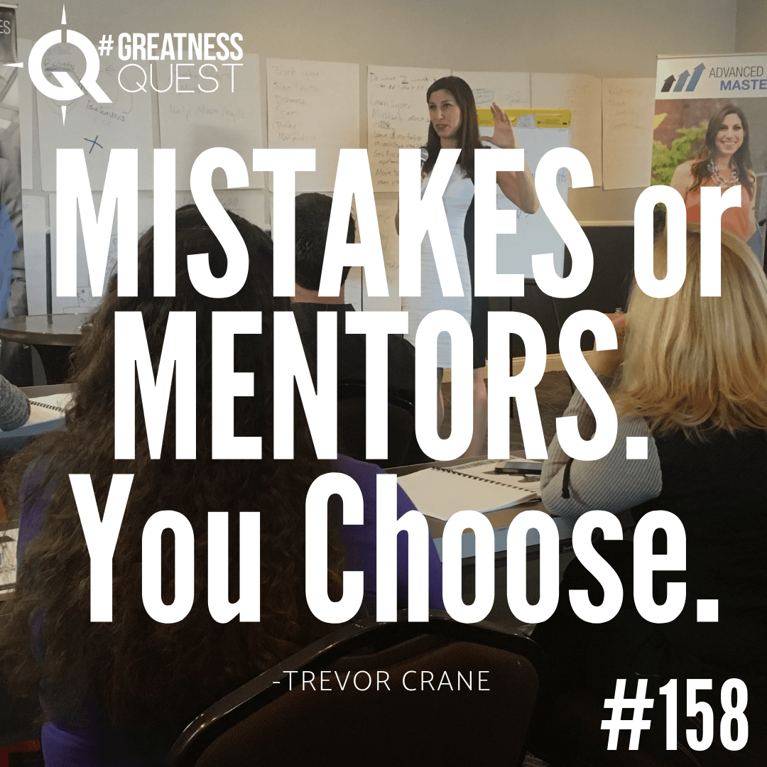 Mistakes or mentors. You choose.