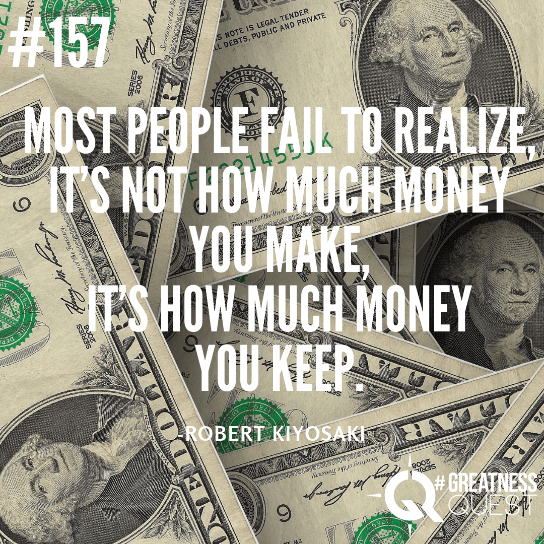 Most people fail to realize, it's not how much money you make, it's how much money you keep.