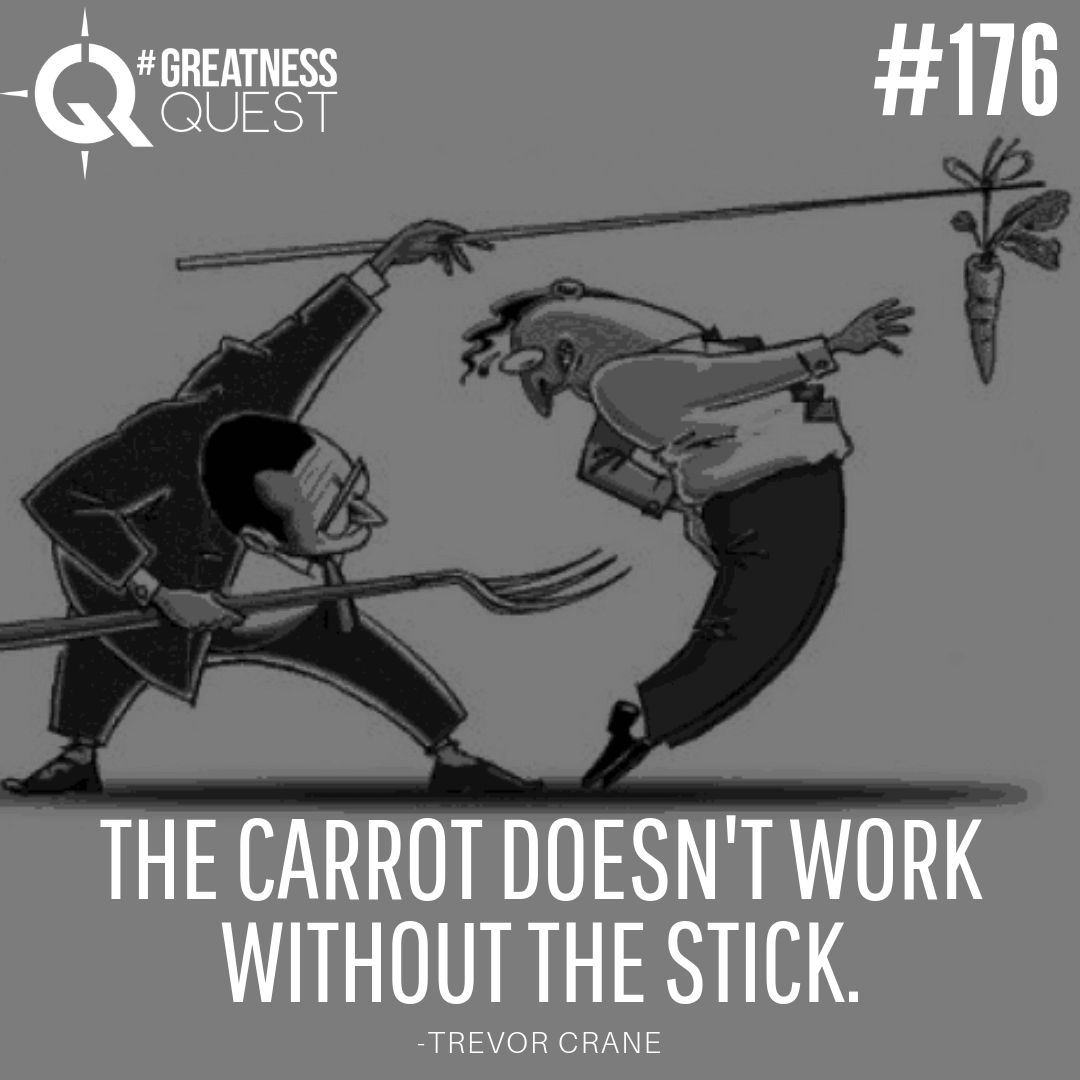 The carrot doesn't work without the stick.
