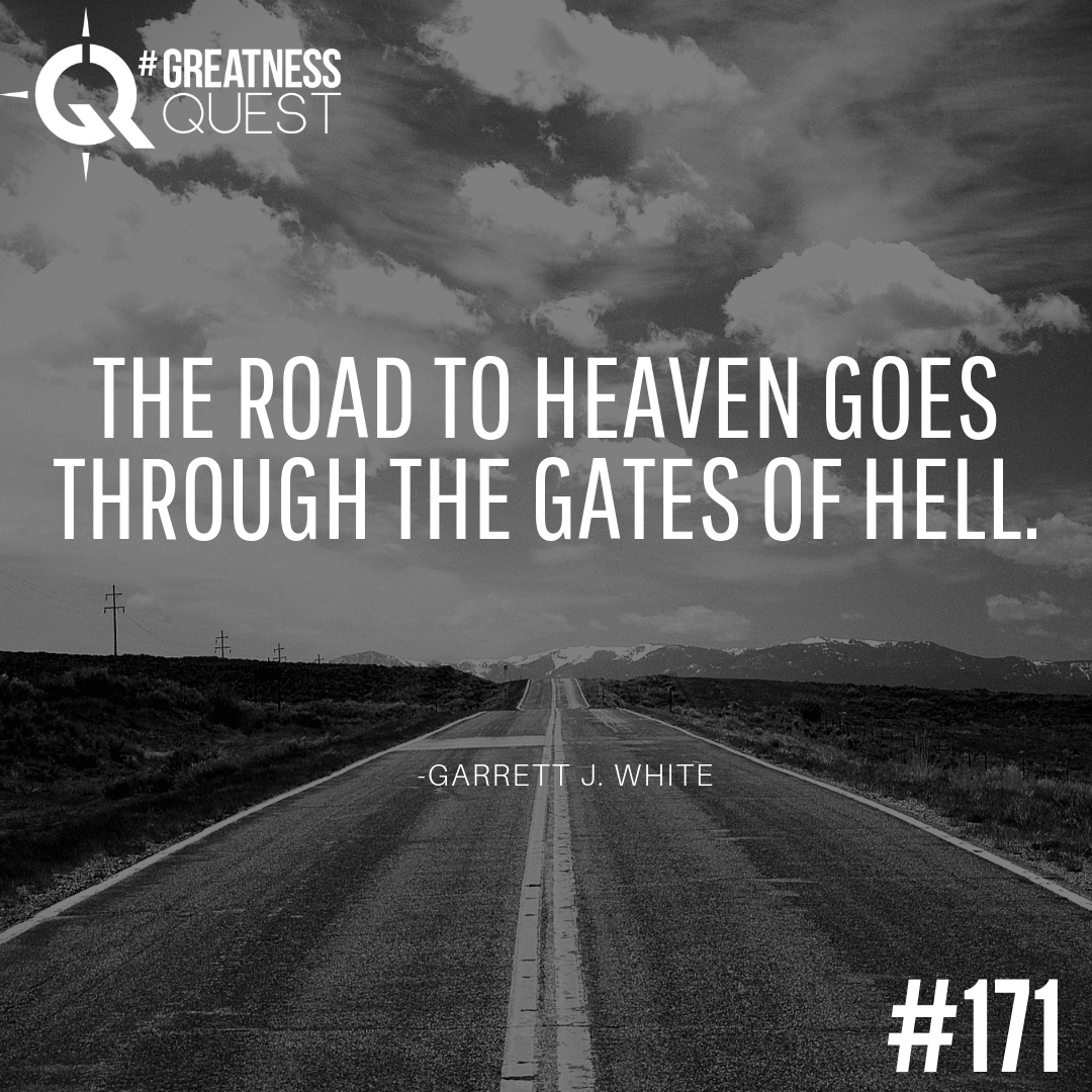 The road to heaven goes through the gates of hell.