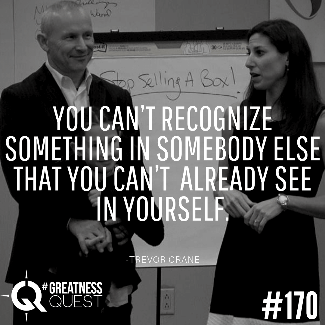 You can't recognize something in somebody else that you can't already see in yourself.
