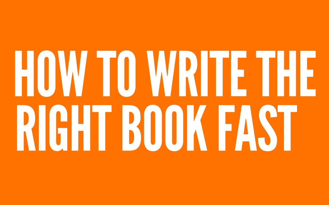 #199: HOW TO WRITE THE RIGHT BOOK FAST