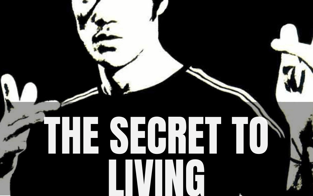 The Secret To Living – Inspired by Bruce Lee