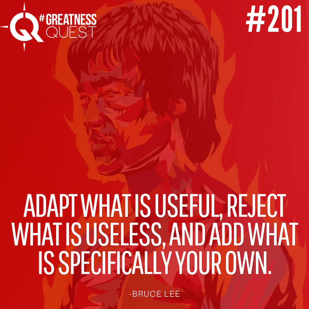 Adapt what is useful, reject what is useless, and add what is specifically your own.