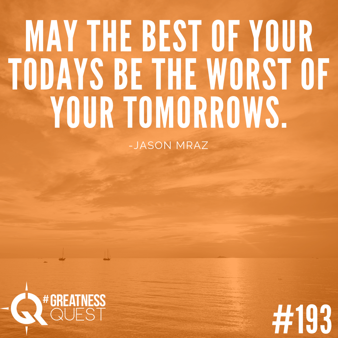 May the best of your todays be the worst of your tomorrows.​