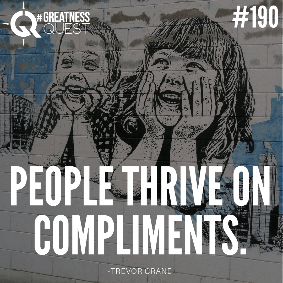 People thrive on compliments.