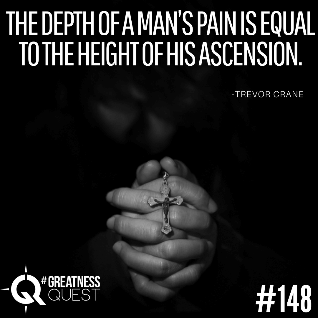 The depth of a man's pain is equal to the height of his ascension.