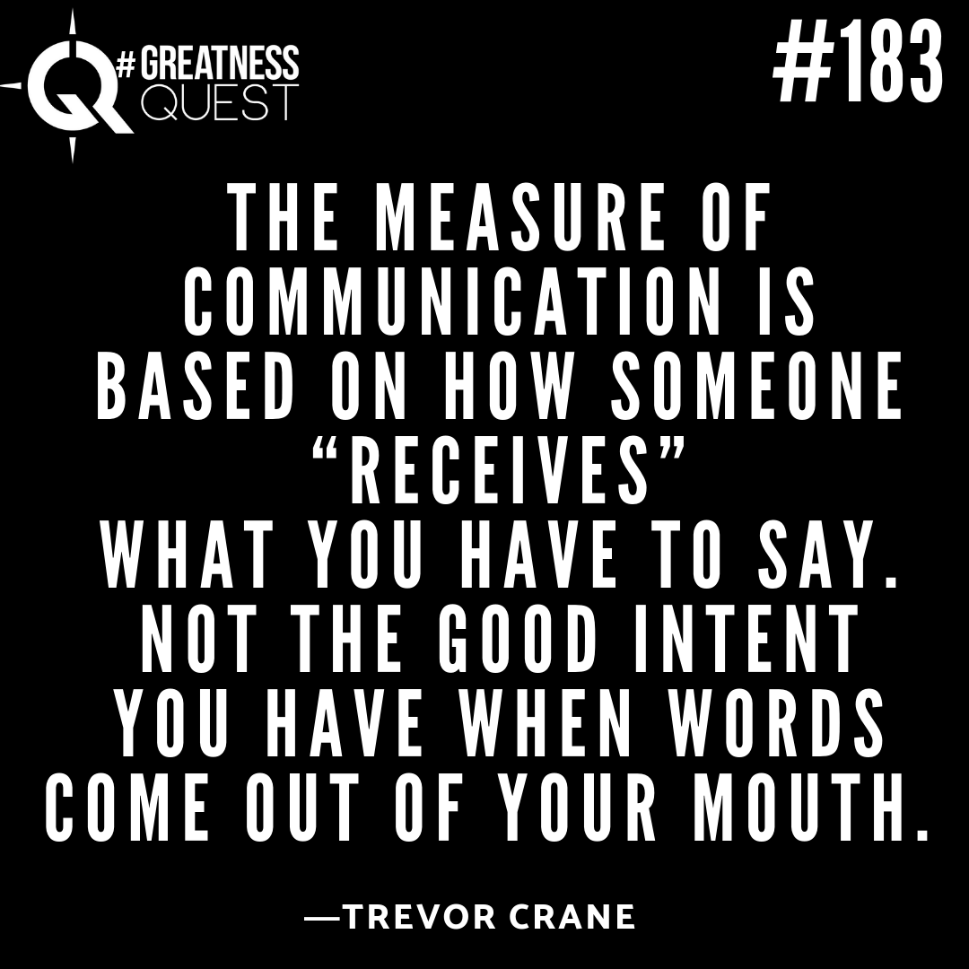 The measure of communication is based on how someone receives what you have to say. Not the good ​intent ​ you have when words come out of your mouth.