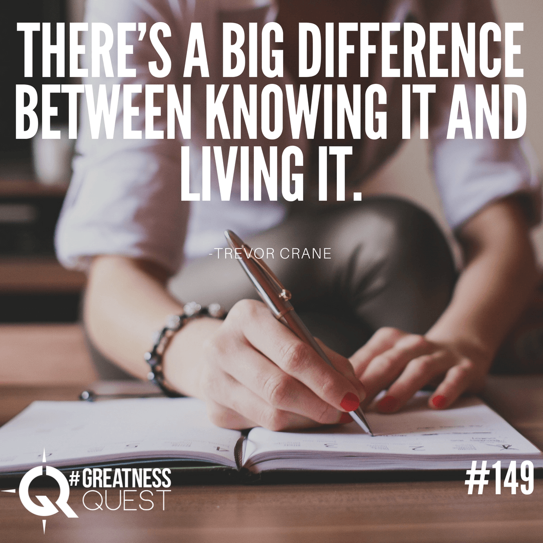 There's a big difference between knowing it and living it.