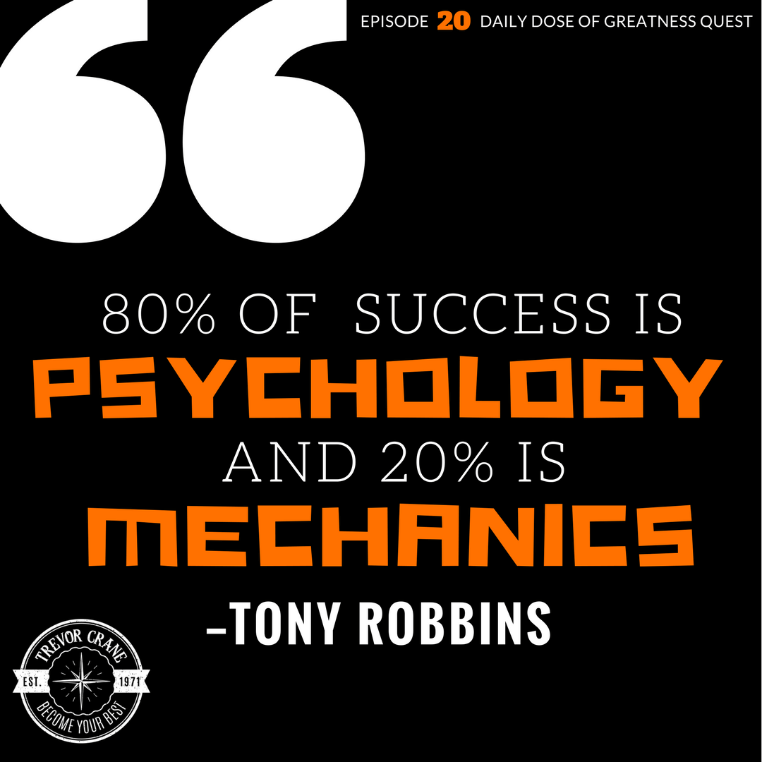 80% of success in life is psychology and 20% is mechanics.