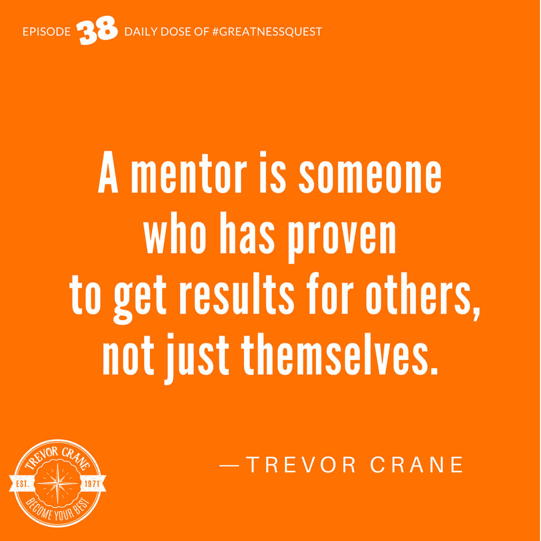 A mentor is someone who has proven to get results for others, not just themselves.