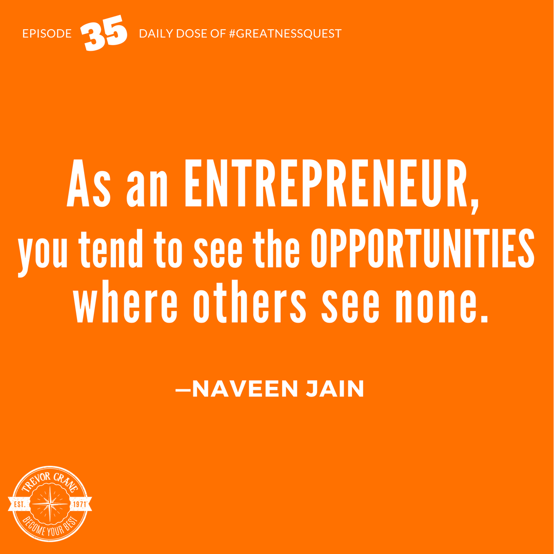 As an entrepreneur, you tend to see the opportunities where others see none.