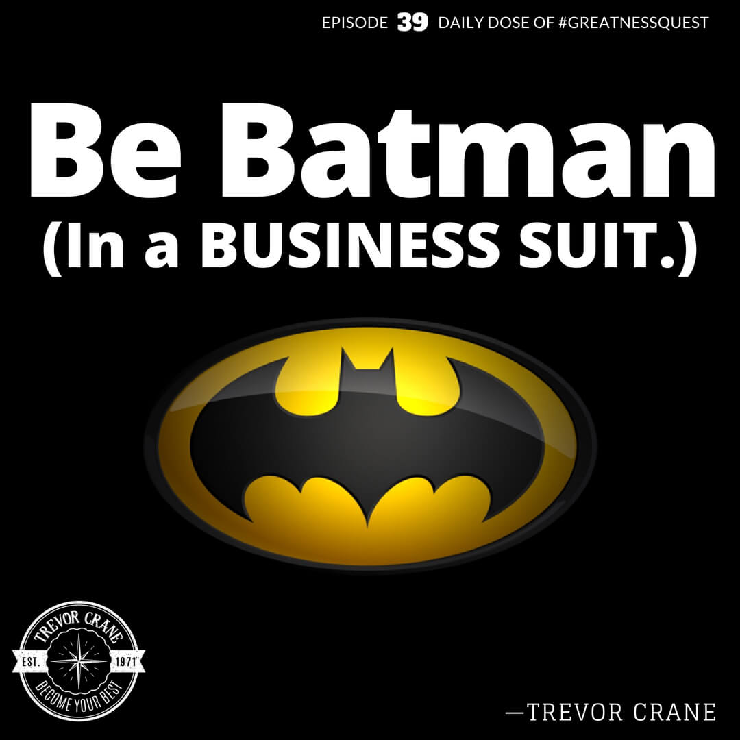 Be Batman in a business suit.