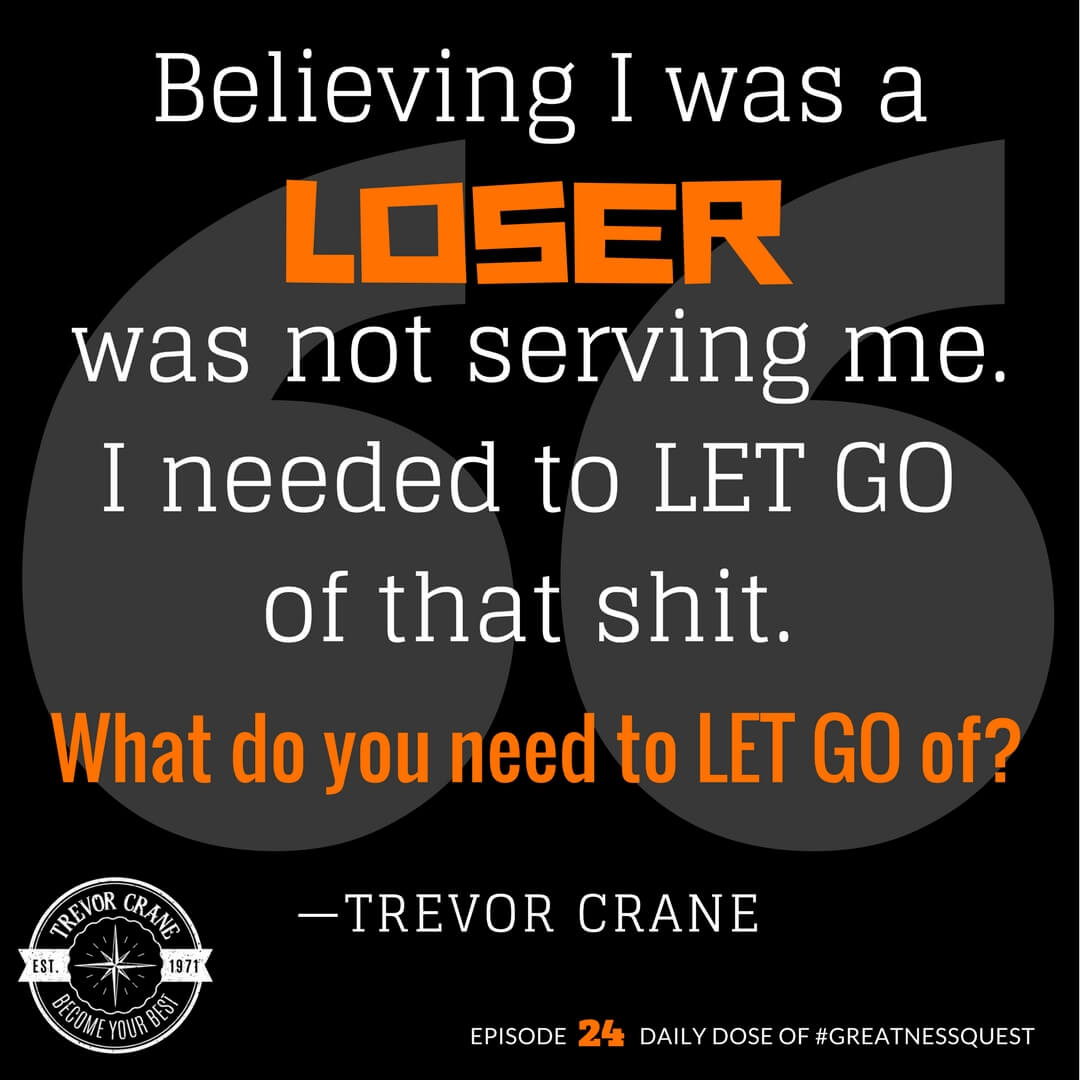 Believing I was a loser was not serving me. I need to let go of that shit.