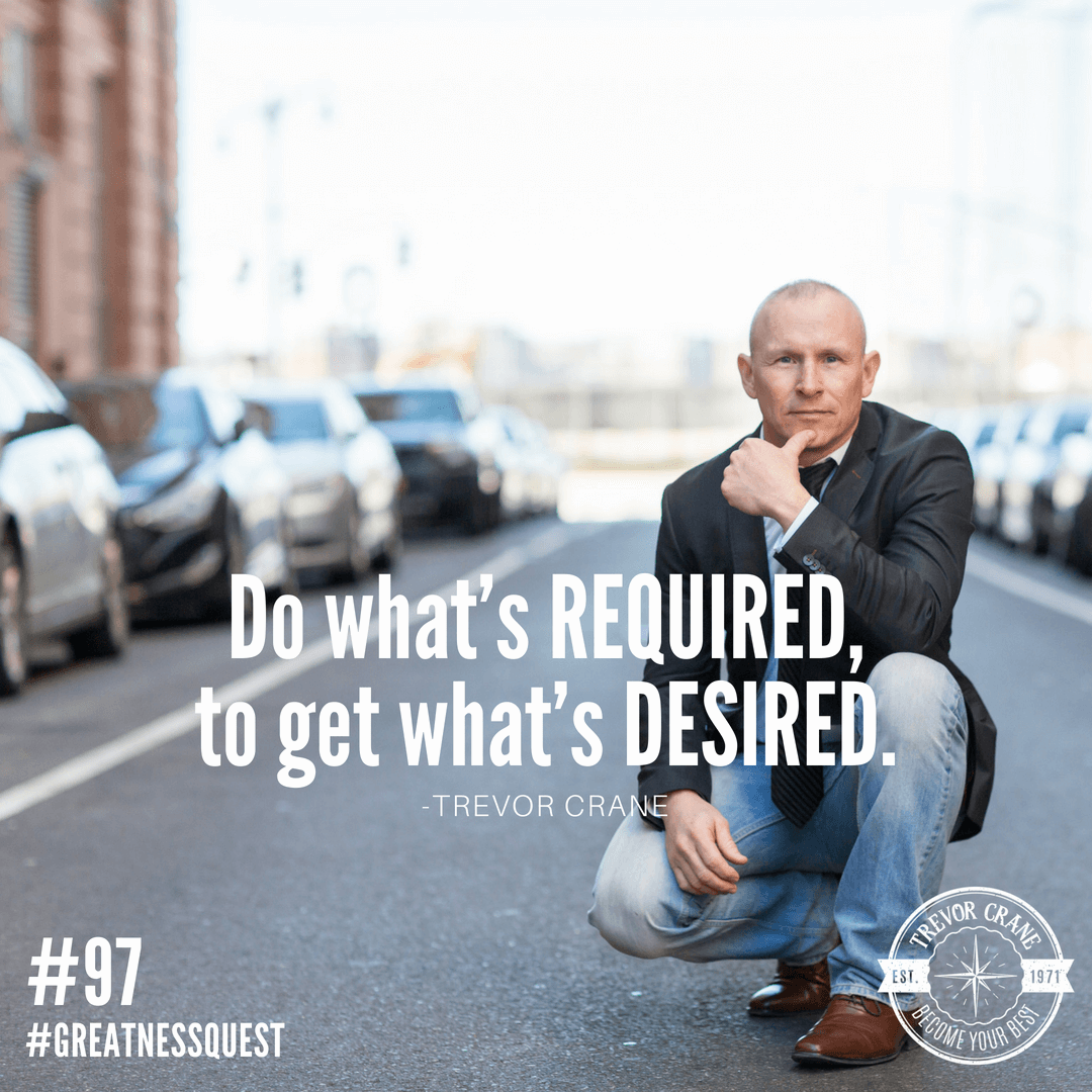 Do what's required to get what's desired