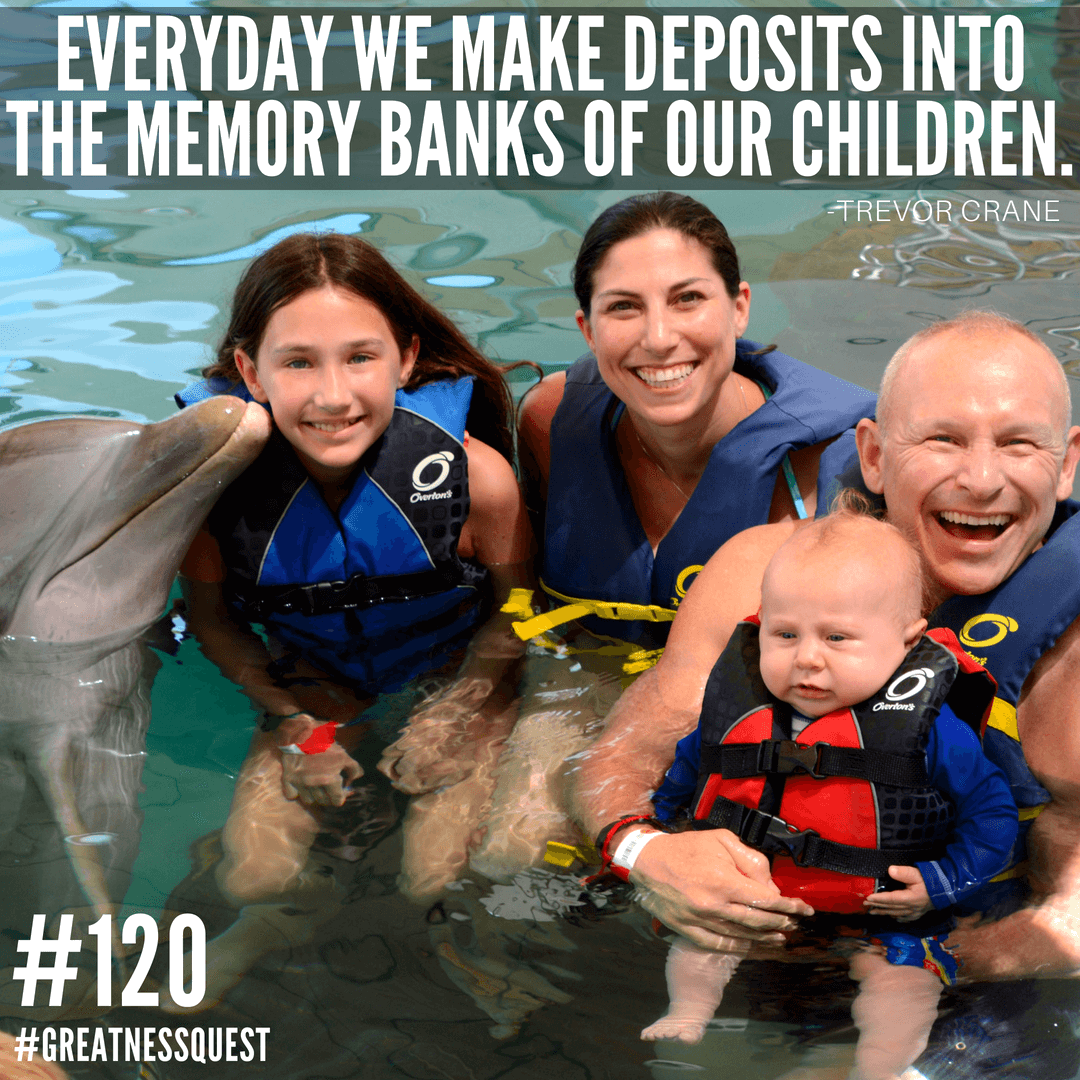 Everyday we make deposits into the memory banks of our children