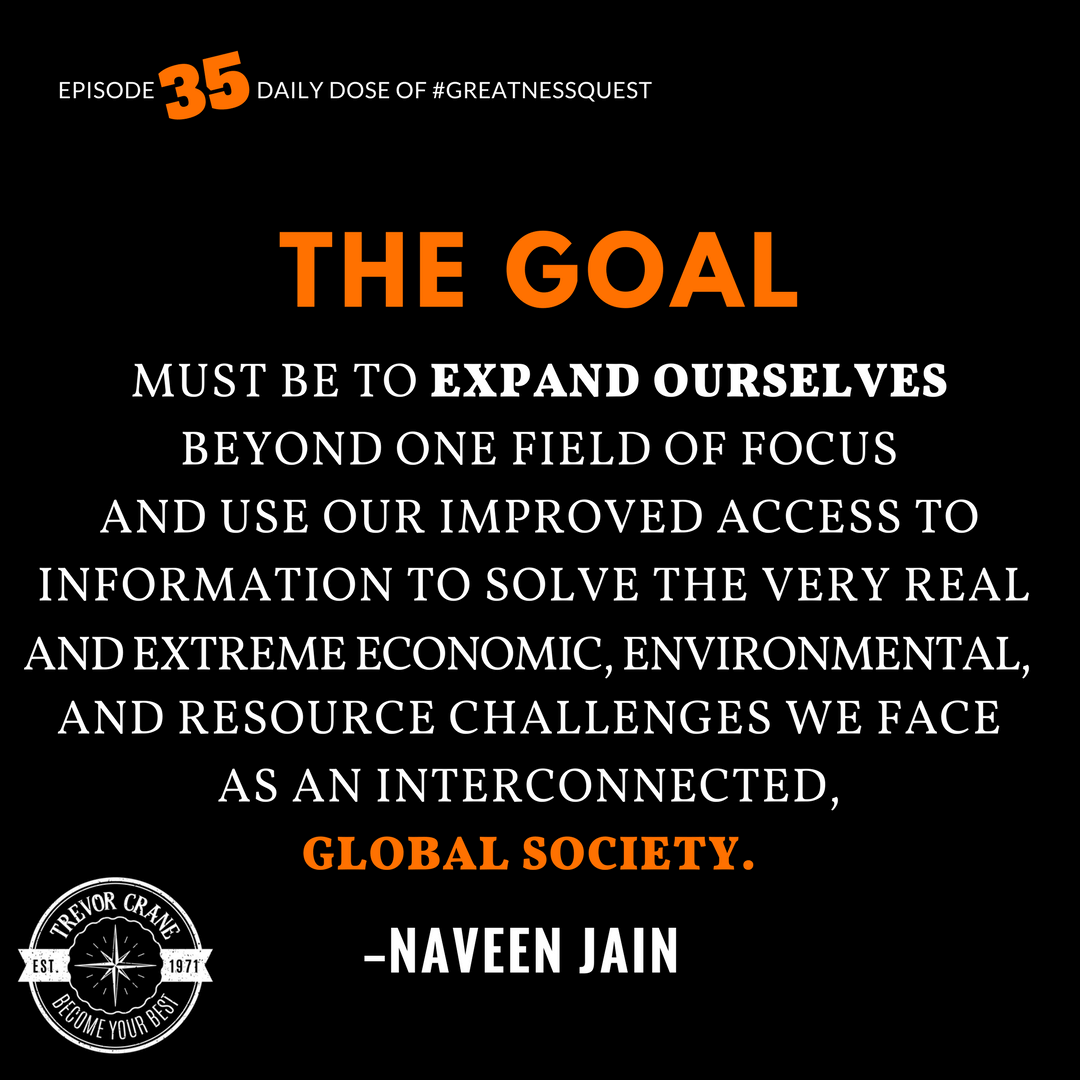 The goal must be to expand ourselves beyond one field of focus and use our improved access to information to solve the very real and extreme economic, environmental, and resource challenges we face as an interconnected, global society.