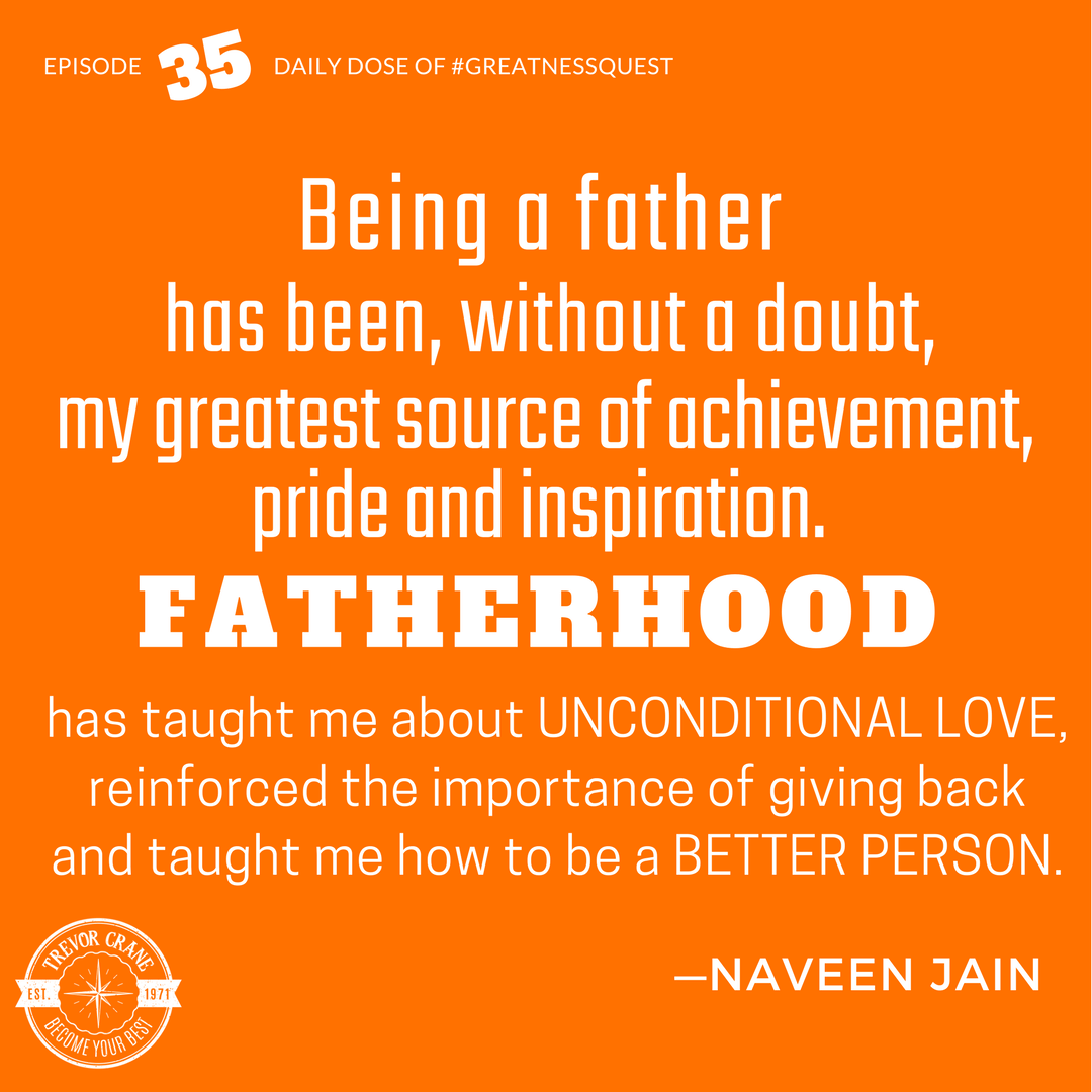 Fatherhood has taught me about unconditional love, reinforced the importance of giving back and taught me how to be a better person.