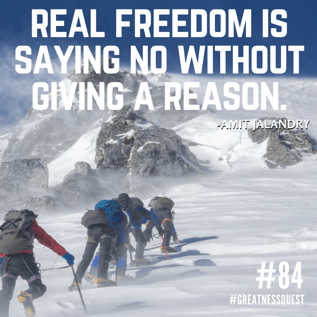 Real freedom is saying no without giving a reason