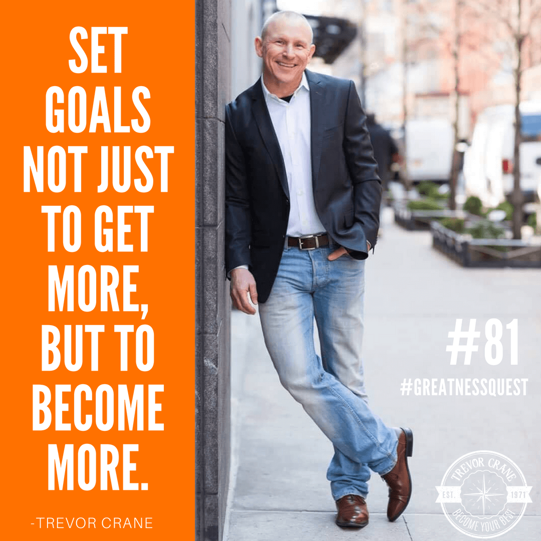 Set goals not just to get more, but to become more.