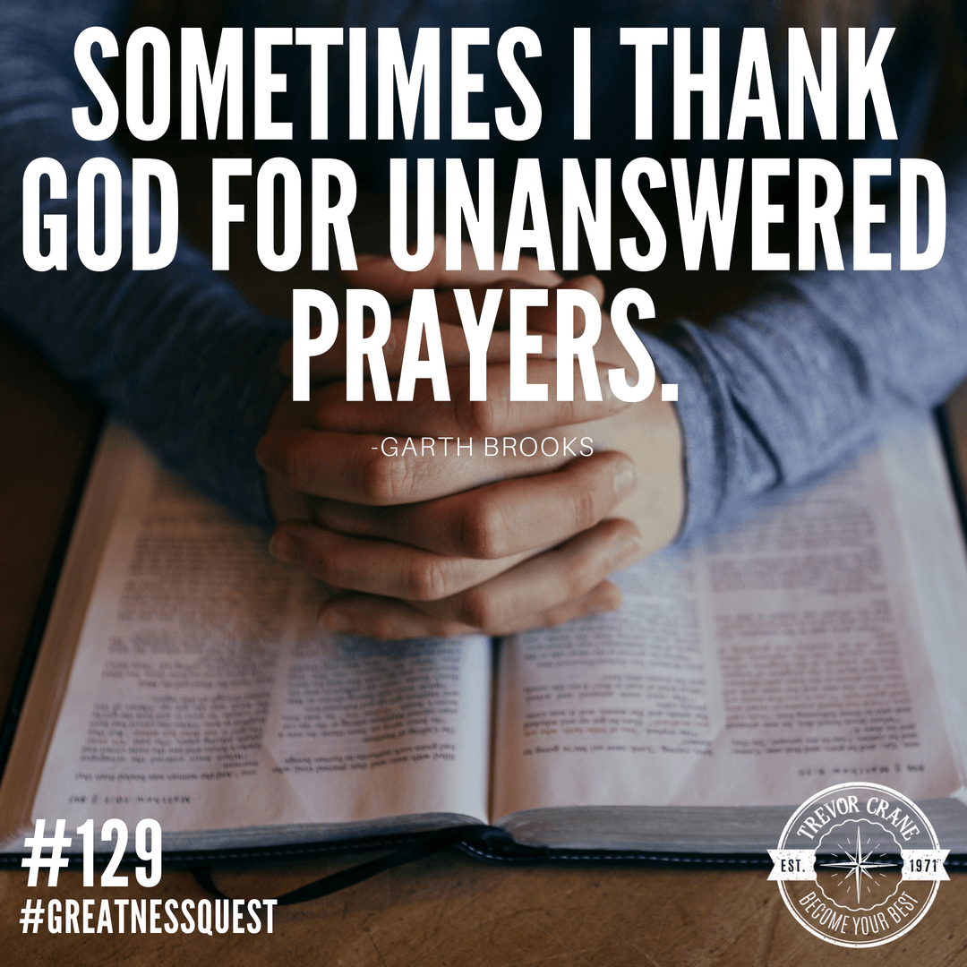 Sometimes I thank God for unanswered prayers.
