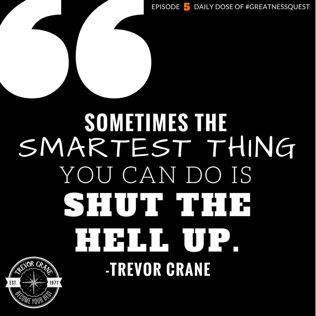 Sometimes the smartest thing you can do is to shut the hell up.