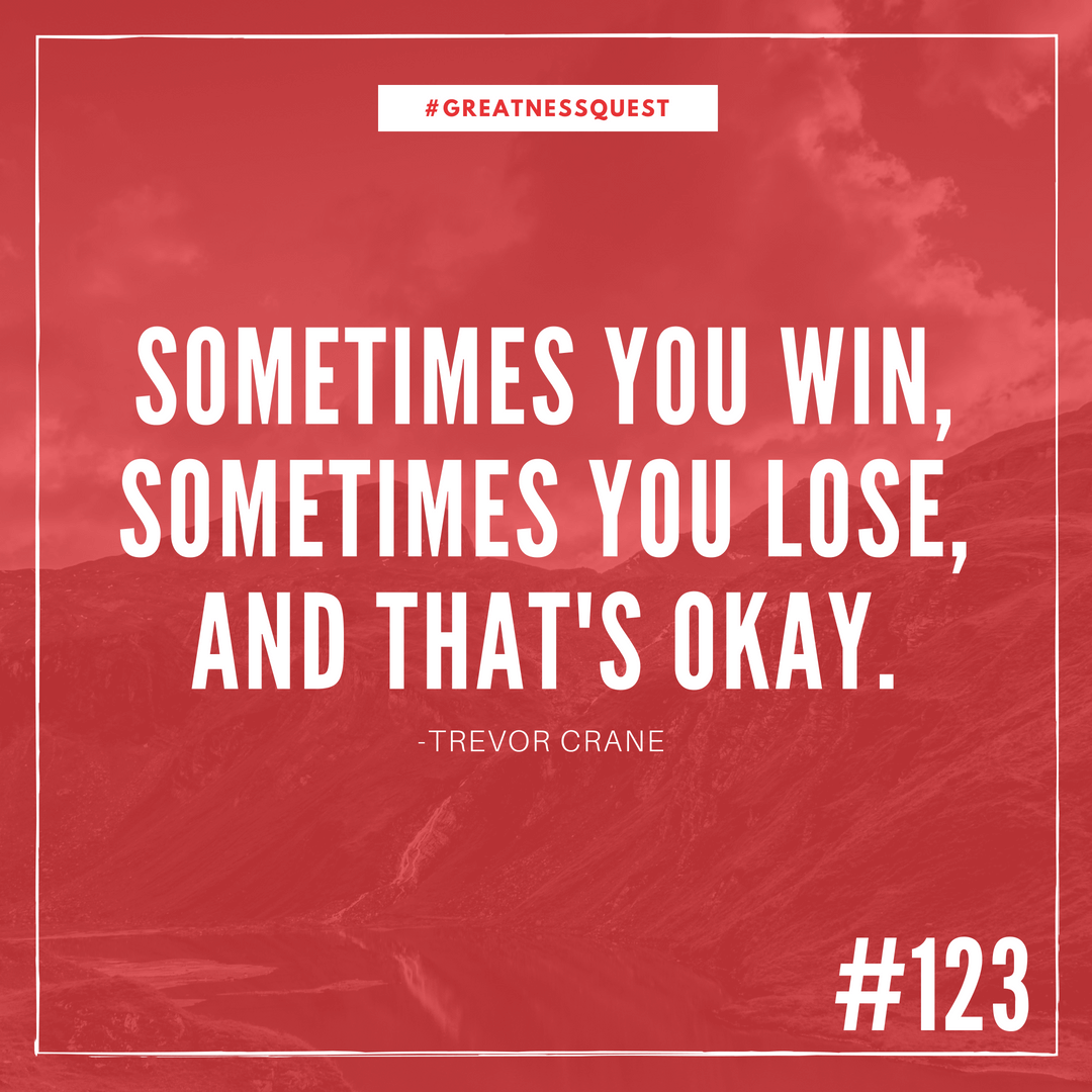 Sometimes you win, sometimes you lose, and that's okay
