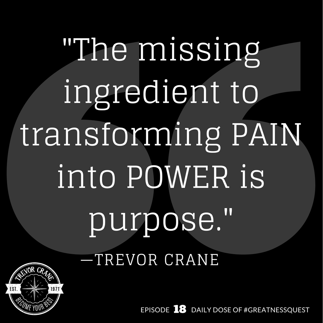 The missing ingredient to transforming pain into power is purpose.