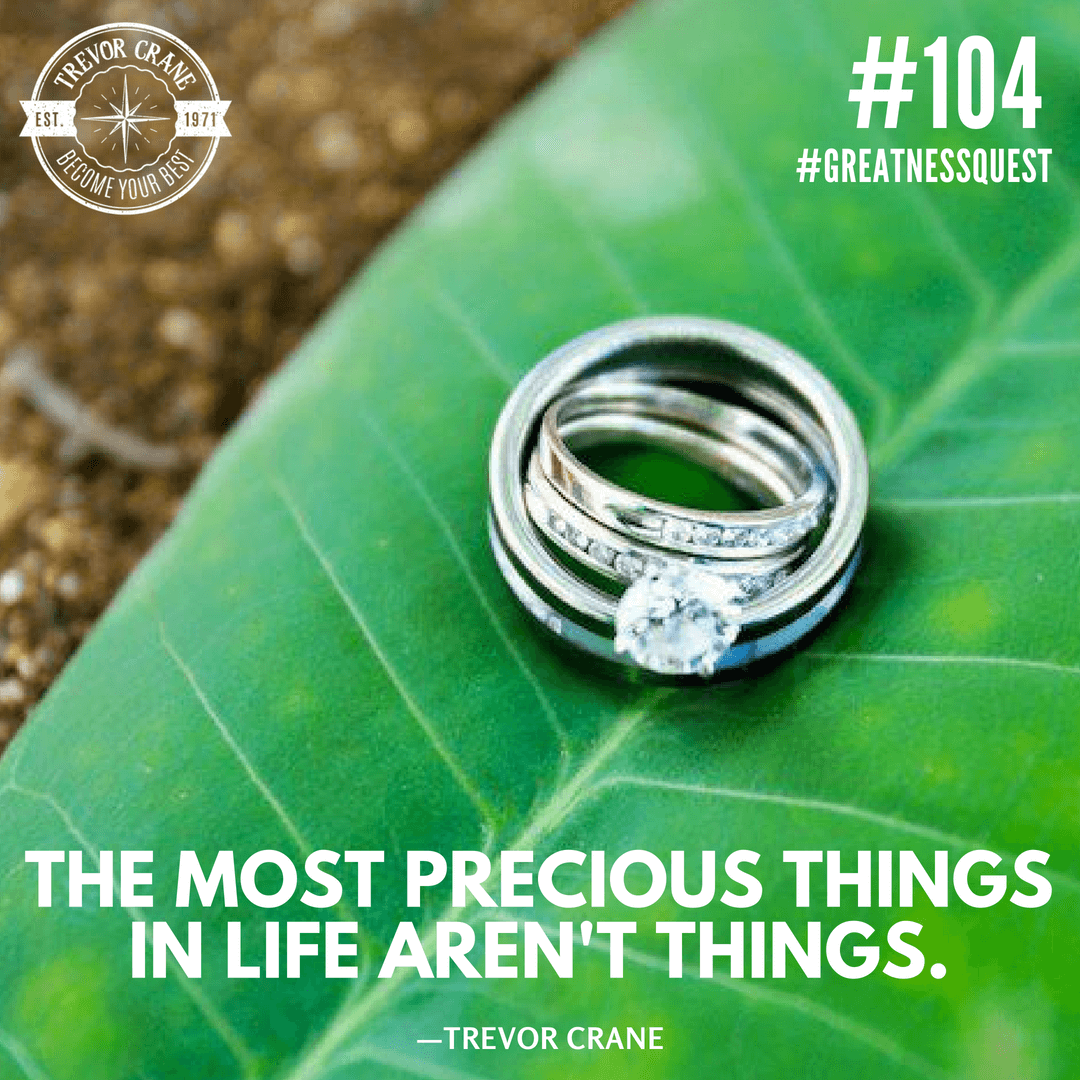 The most precious things in life aren't things.