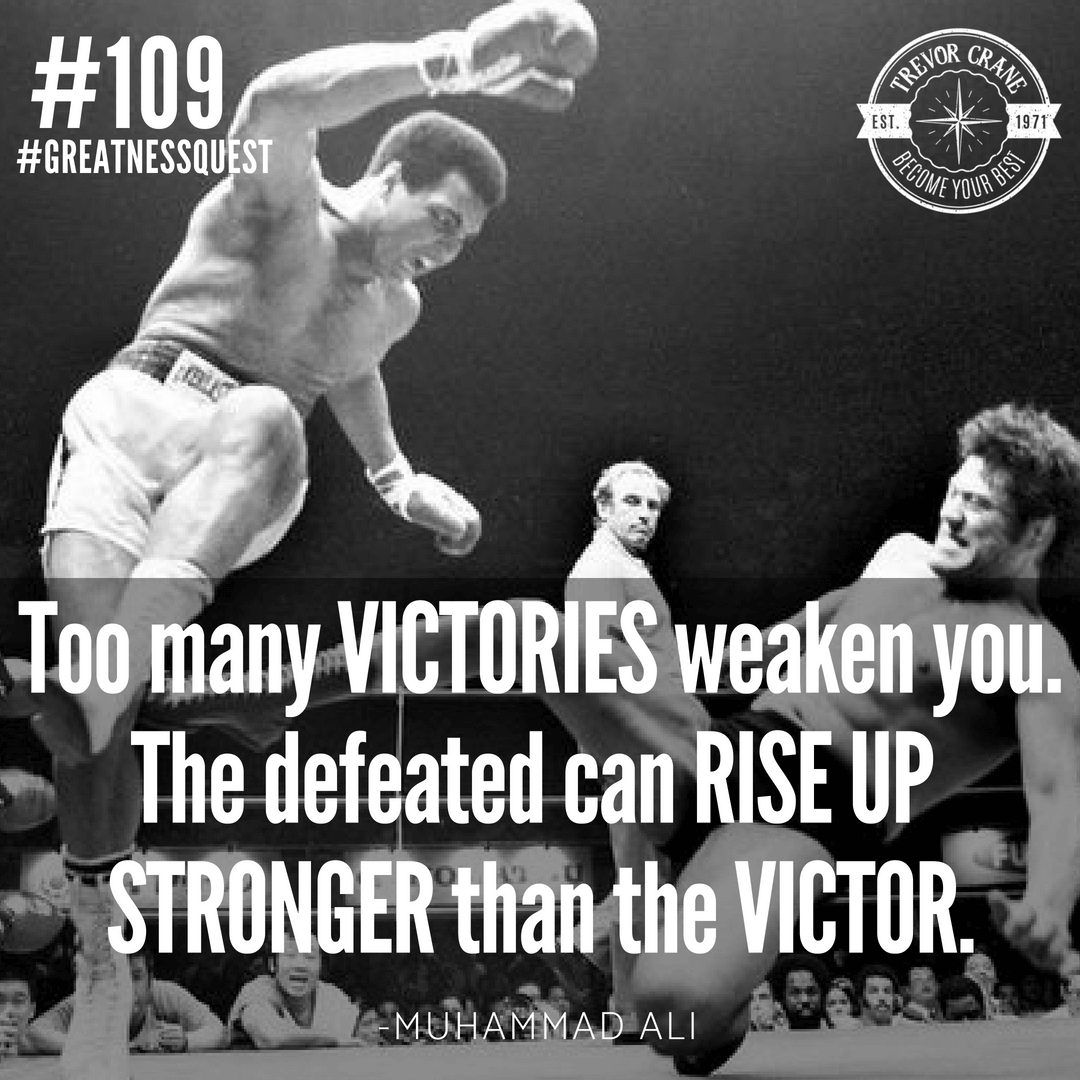 Too many victories weaken you. The defeated can rise up stronger than the victor.