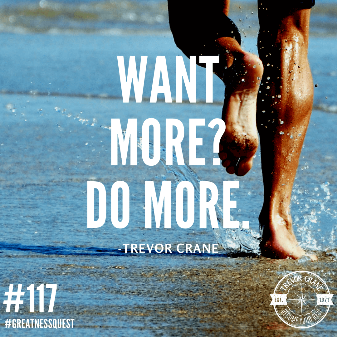 Want more? Do more.