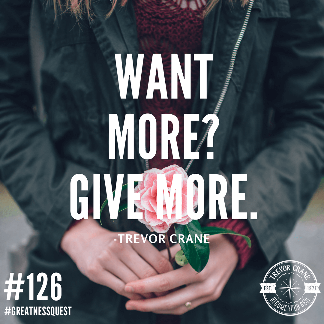 Want more? Give more