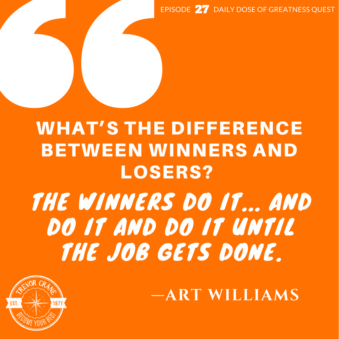 What's the difference between winners and losers? The winners do it and do it and do it until the job gets done.