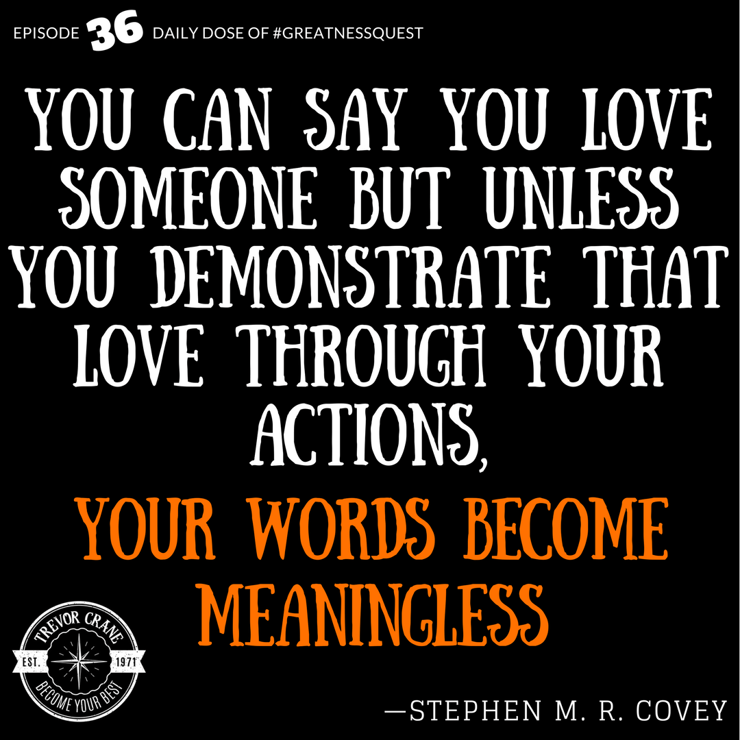 You can say you love someone – but unless you demonstrate that love through your actions, your words become meaningless.