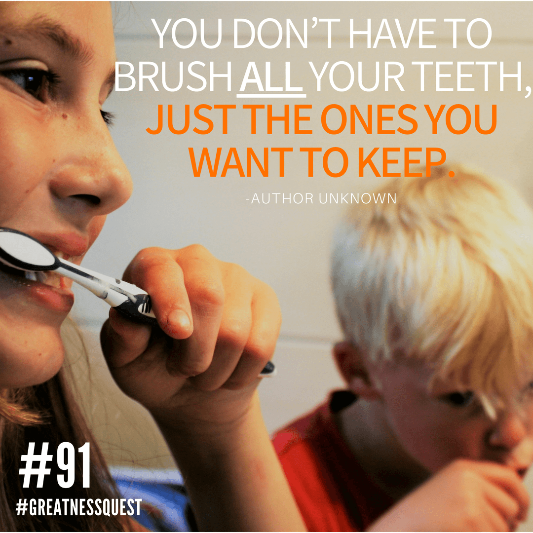 You don't have to brush all your teeth, just the ones you want to keep