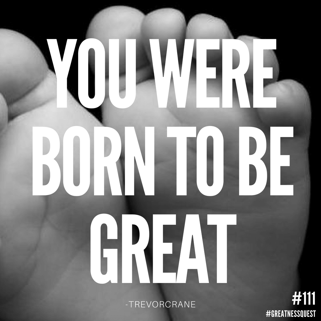 You were born to be great