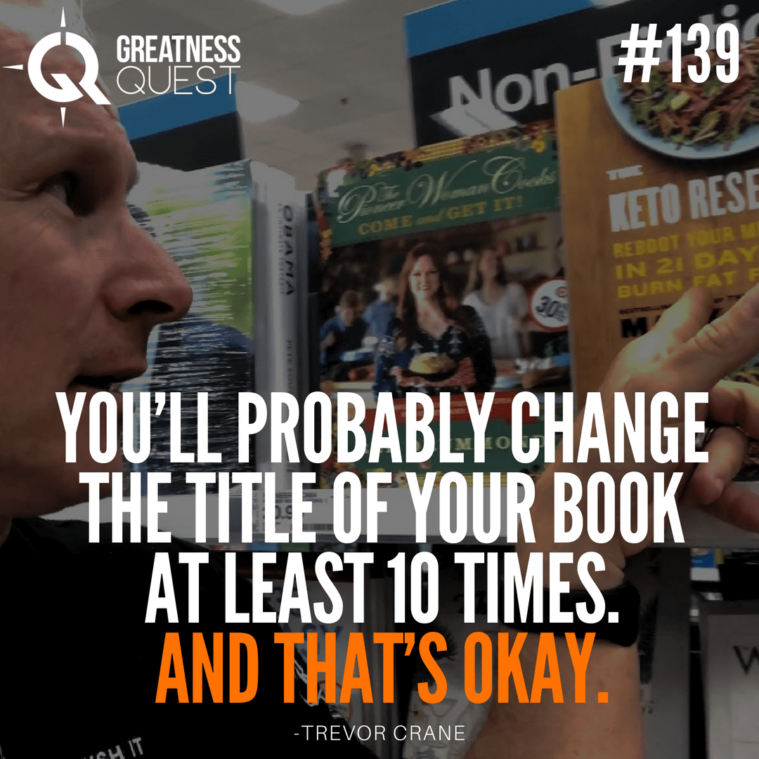You'll probably change the title of your book at least 10 times, and that's okay.