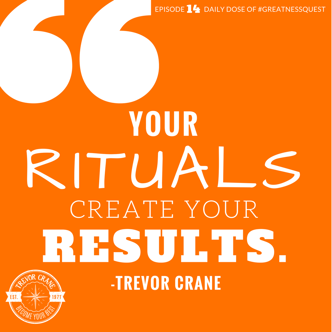 Your rituals create your results.