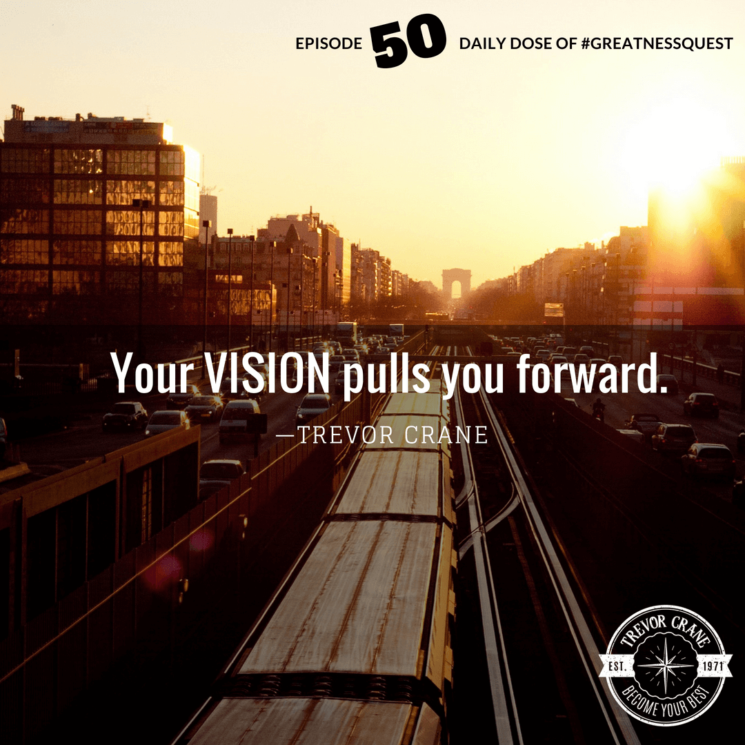 Your VISION pulls you forward.